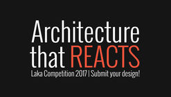 竞赛消息 Laka 2017: Architecture that Reacts